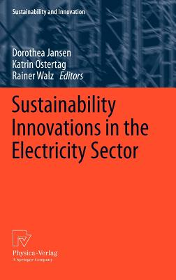 Sustainability Innovations in the Electricity Sector By Jansen, Dorothea (EDT)/ Ostertag, Katrin (EDT)/ Walz, Rainer (EDT)